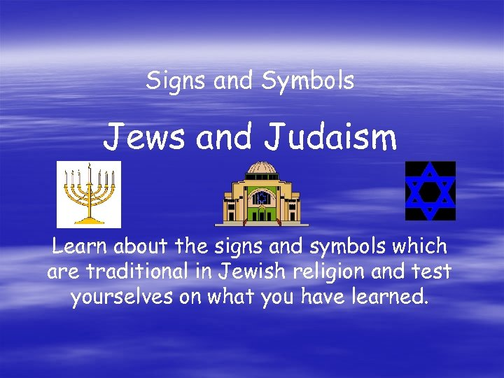 Signs and Symbols Jews and Judaism Learn about the signs and symbols which are