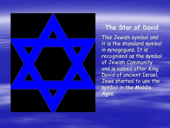 The Star of David This Jewish symbol and it is the standard symbol in