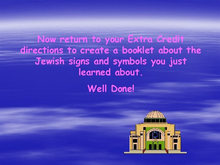 Now return to your Extra Credit directions to create a booklet about the Jewish