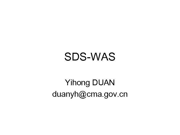 SDS-WAS Yihong DUAN duanyh@cma. gov. cn