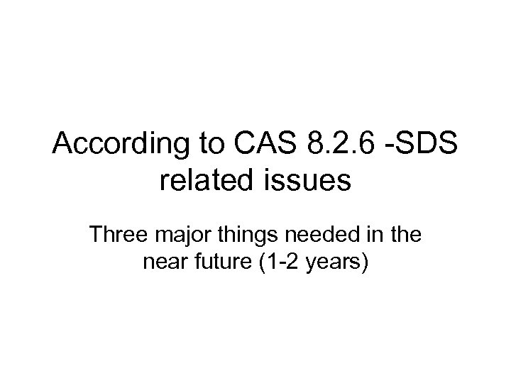 According to CAS 8. 2. 6 -SDS related issues Three major things needed in