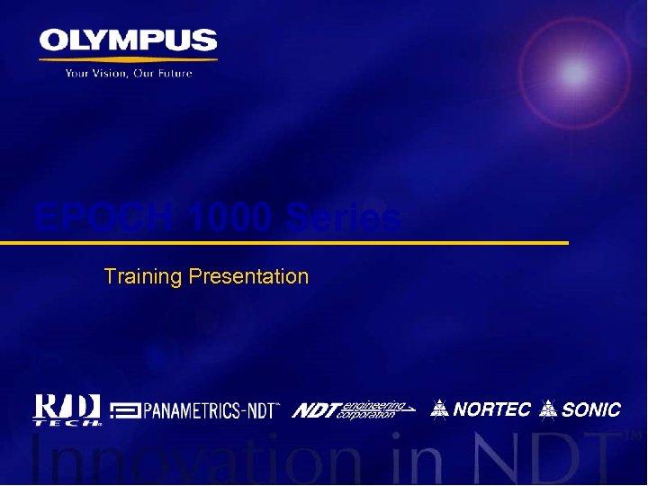 EPOCH 1000 Series Training Presentation