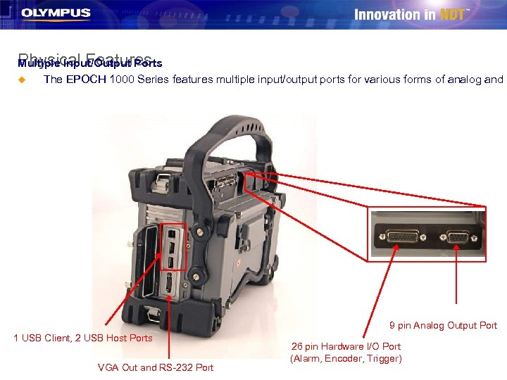 Physical Features Multiple Input/Output Ports u The EPOCH 1000 Series features multiple input/output ports