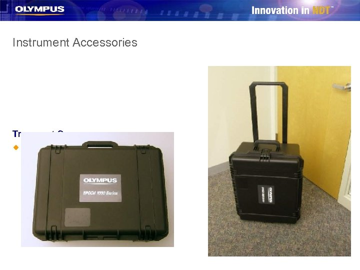 Instrument Accessories Transport Cases u Two sizes available: – Small case (standard) – Large