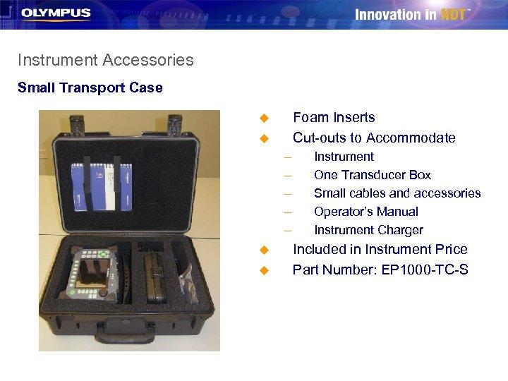 Instrument Accessories Small Transport Case Foam Inserts Cut-outs to Accommodate u u – –