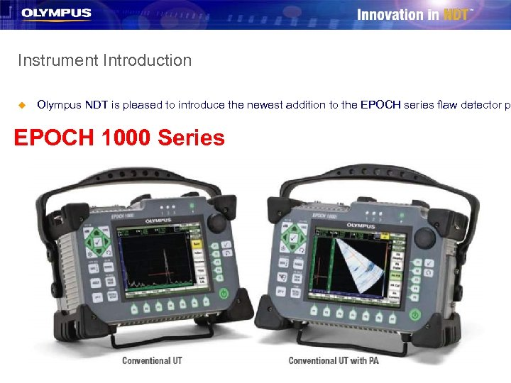 Instrument Introduction u Olympus NDT is pleased to introduce the newest addition to the