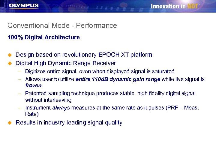 Conventional Mode - Performance 100% Digital Architecture u u Design based on revolutionary EPOCH