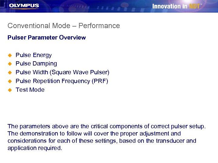 Conventional Mode – Performance Pulser Parameter Overview u u u Pulse Energy Pulse Damping