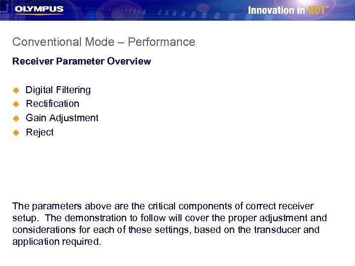 Conventional Mode – Performance Receiver Parameter Overview u u Digital Filtering Rectification Gain Adjustment