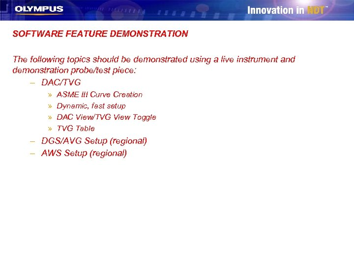 SOFTWARE FEATURE DEMONSTRATION The following topics should be demonstrated using a live instrument and