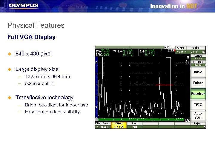 Physical Features Full VGA Display u 640 x 480 pixel u Large display size