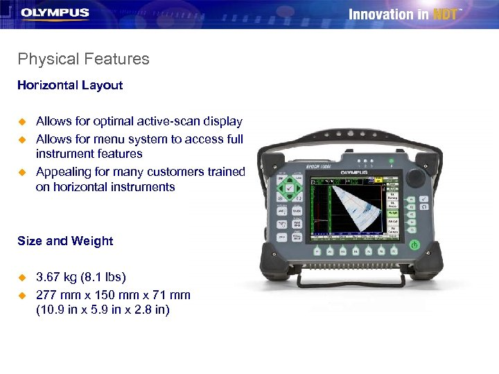 Physical Features Horizontal Layout u u u Allows for optimal active-scan display Allows for