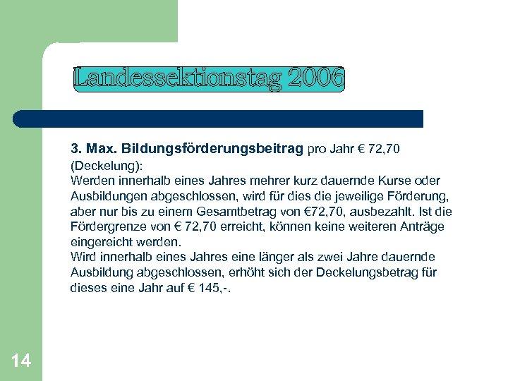 3. Max. Bildungsförderungsbeitrag pro Jahr € 72, 70 (Deckelung): Werden innerhalb eines Jahres
