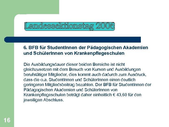 6. BFB für Student. Innen der Pädagogischen Akademien und Schüler. Innen von Krankenpflegeschulen Die