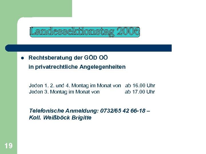 l Rechtsberatung der GÖD OÖ in privatrechtliche Angelegenheiten Jeden 1. 2. und 4. Montag