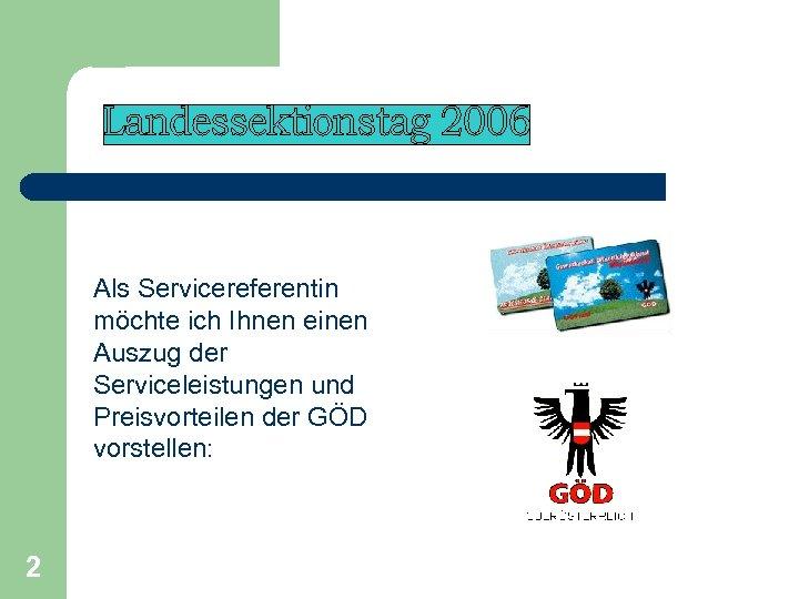Als Servicereferentin möchte ich Ihnen einen Auszug der Serviceleistungen und Preisvorteilen der GÖD vorstellen:
