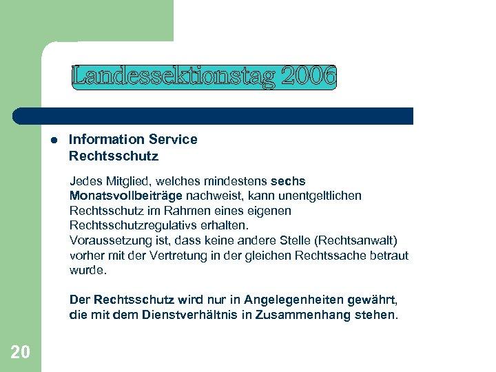 l Information Service Rechtsschutz Jedes Mitglied, welches mindestens sechs Monatsvollbeiträge nachweist, kann unentgeltlichen Rechtsschutz