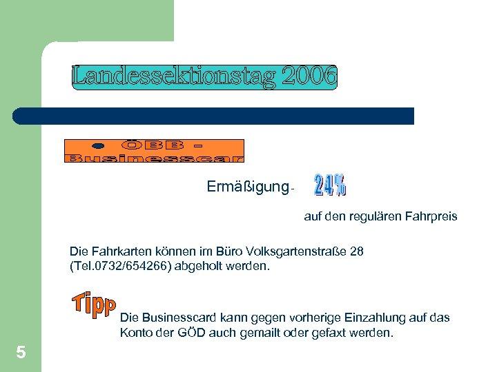 Ermäßigung - auf den regulären Fahrpreis Die Fahrkarten können im Büro Volksgartenstraße 28 (Tel.