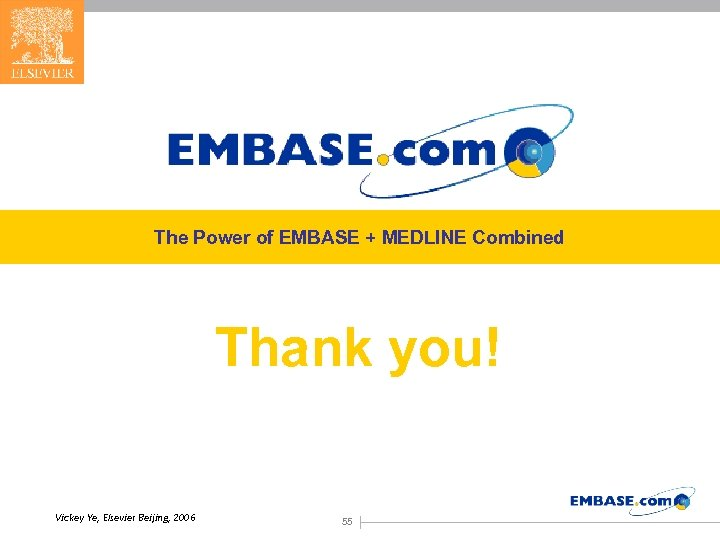 The Power of EMBASE + MEDLINE Combined Thank you! Vickey Ye, Elsevier Beijing, 2006