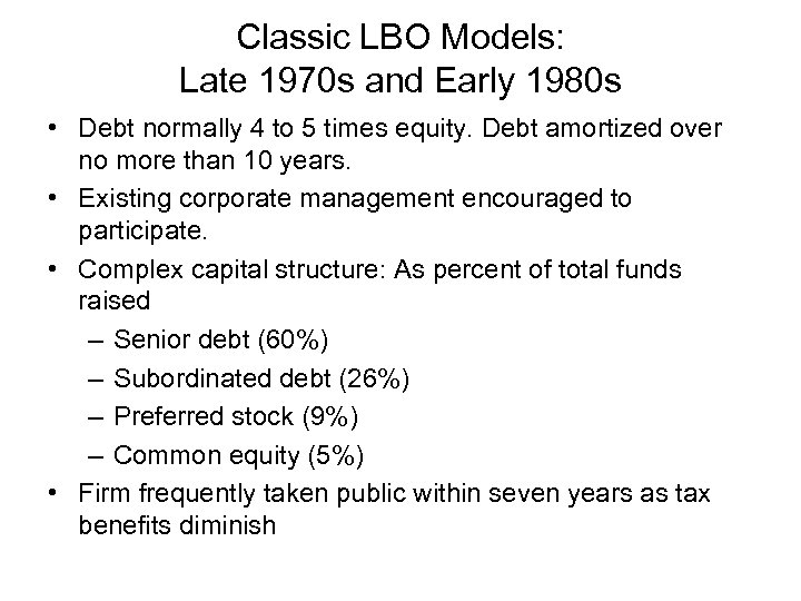 Classic LBO Models: Late 1970 s and Early 1980 s • Debt normally 4