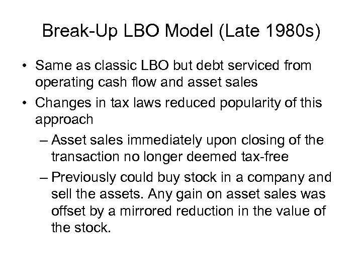 Break-Up LBO Model (Late 1980 s) • Same as classic LBO but debt serviced