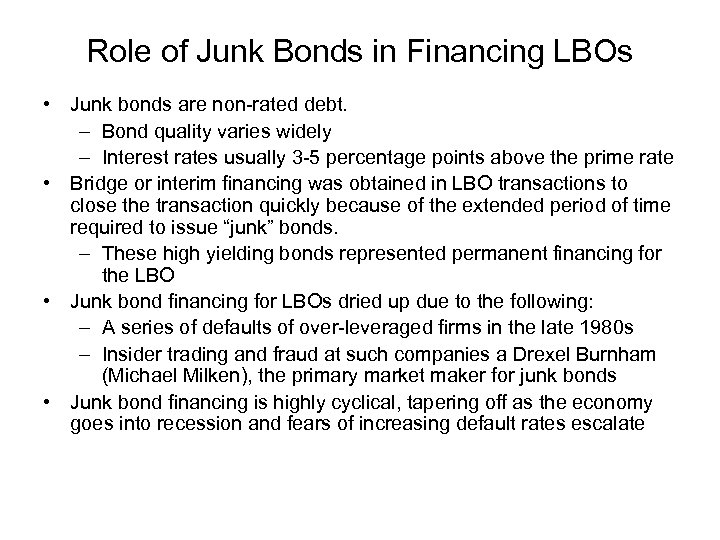 Role of Junk Bonds in Financing LBOs • Junk bonds are non-rated debt. –