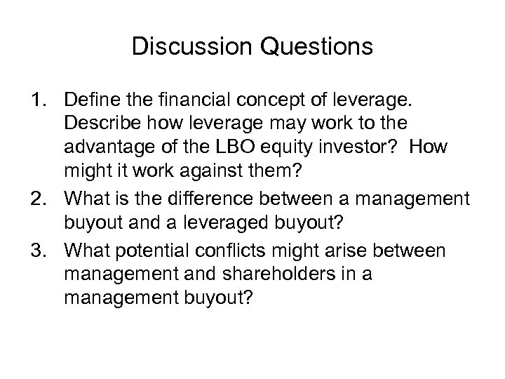 Discussion Questions 1. Define the financial concept of leverage. Describe how leverage may work