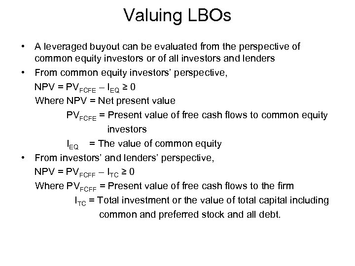 Valuing LBOs • A leveraged buyout can be evaluated from the perspective of common