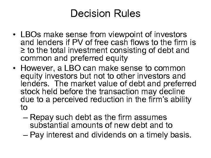 Decision Rules • LBOs make sense from viewpoint of investors and lenders if PV