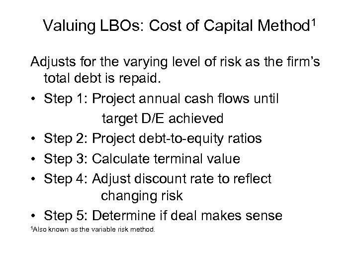 Valuing LBOs: Cost of Capital Method 1 Adjusts for the varying level of risk