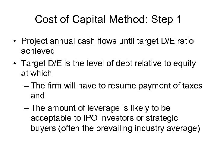 Cost of Capital Method: Step 1 • Project annual cash flows until target D/E