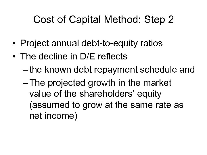 Cost of Capital Method: Step 2 • Project annual debt-to-equity ratios • The decline