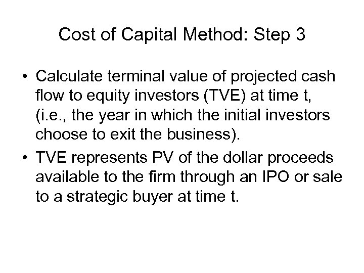 Cost of Capital Method: Step 3 • Calculate terminal value of projected cash flow
