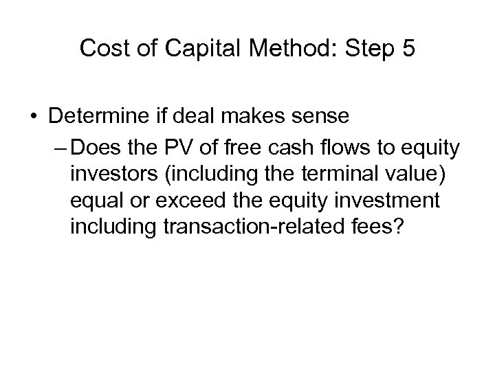 Cost of Capital Method: Step 5 • Determine if deal makes sense – Does