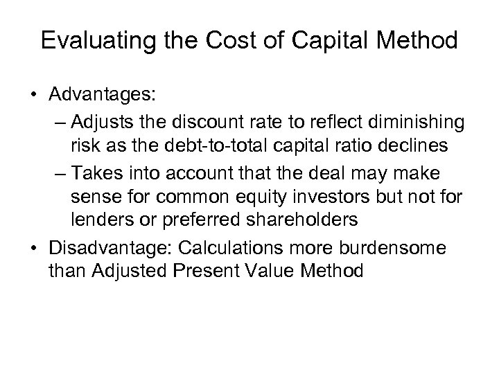 Evaluating the Cost of Capital Method • Advantages: – Adjusts the discount rate to