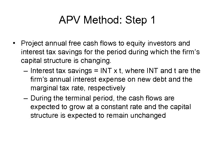 APV Method: Step 1 • Project annual free cash flows to equity investors and
