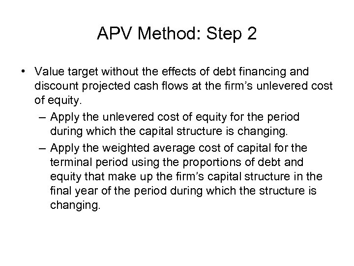 APV Method: Step 2 • Value target without the effects of debt financing and