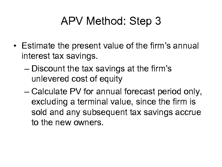 APV Method: Step 3 • Estimate the present value of the firm's annual interest