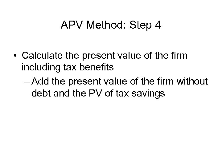 APV Method: Step 4 • Calculate the present value of the firm including tax