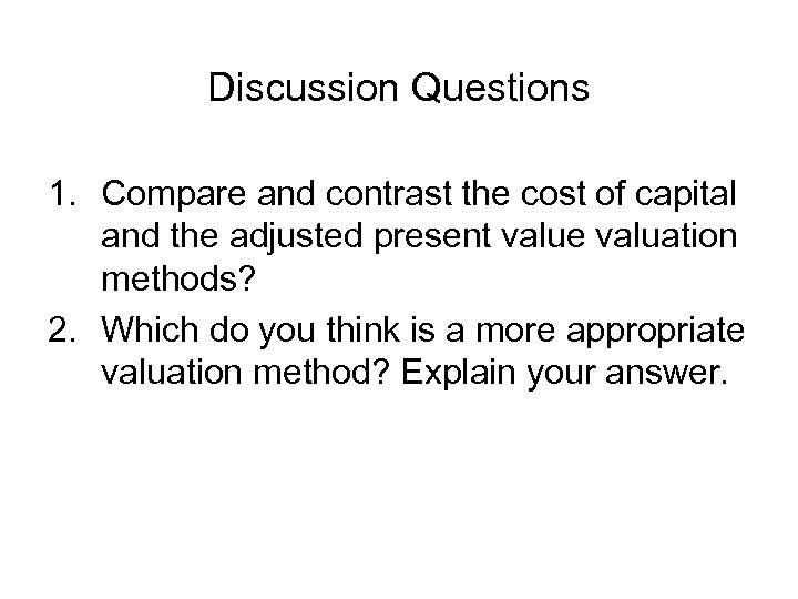 Discussion Questions 1. Compare and contrast the cost of capital and the adjusted present