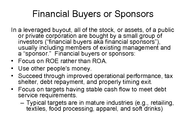Financial Buyers or Sponsors In a leveraged buyout, all of the stock, or assets,