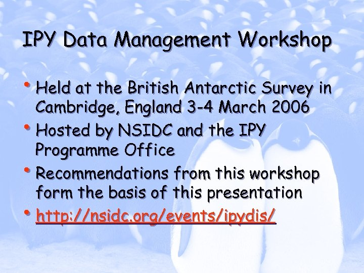 IPY Data Management Workshop • Held at the British Antarctic Survey in Cambridge, England