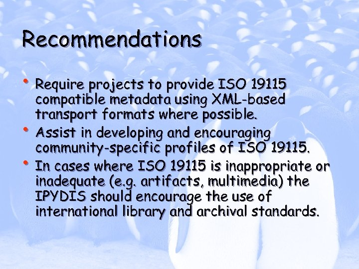 Recommendations • Require projects to provide ISO 19115 • • compatible metadata using XML-based