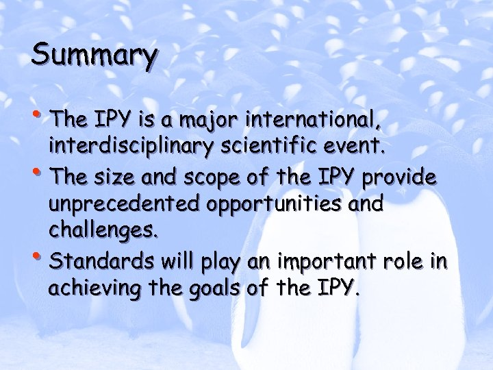 Summary • The IPY is a major international, interdisciplinary scientific event. • The size