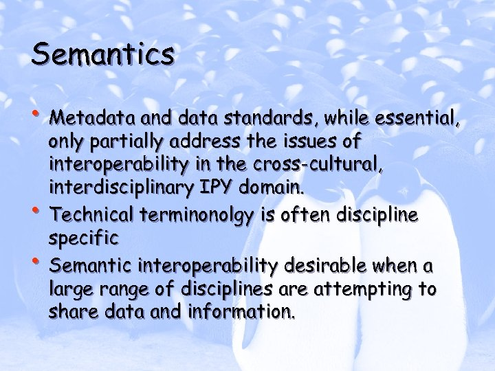 Semantics • Metadata and data standards, while essential, • • only partially address the