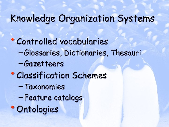 Knowledge Organization Systems • Controlled vocabularies – Glossaries, Dictionaries, Thesauri – Gazetteers • Classification