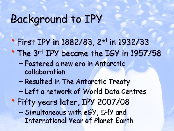 Background to IPY • First IPY in 1882/83, 2 nd in 1932/33 • The