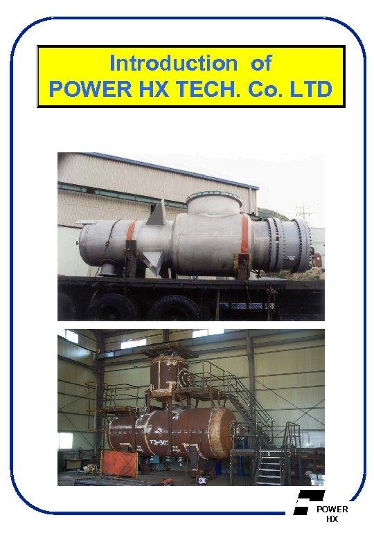 Introduction of POWER HX TECH. Co. LTD POWER HX