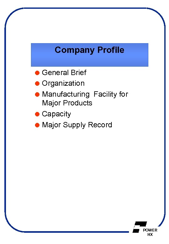 Company Profile = General Brief = Organization = Manufacturing Facility for Major Products =