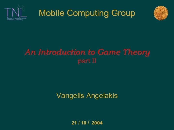 Mobile Computing Group An Introduction to Game Theory part II Vangelis Angelakis 21 /